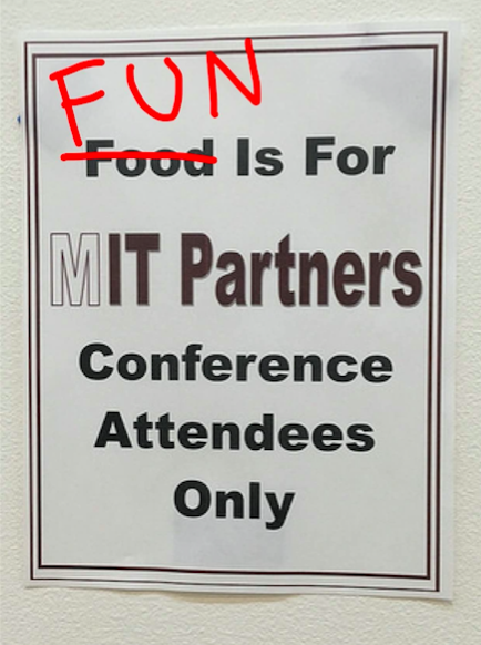 "Sign that says ""Fun"" (with the word ""Food"" crossed out) ""is for MIT Partners Coference Attendees Only"