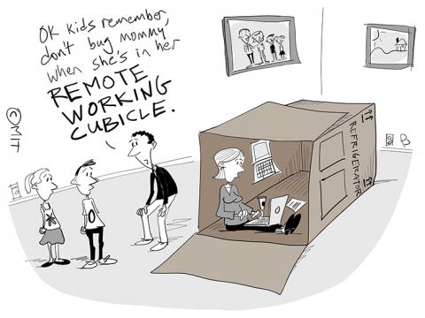 """Cartoon showing a woman sitting a large box working on her laptop. A man next to it says to two children """"OK, kids, remember, don't bug mommy when she's in her remote working cubicle."""""""