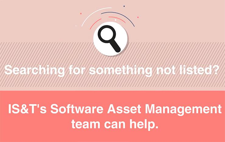 """Graphic with the words """"Searching for something not listed? IS&T's Software Asset Management team can help."""""""